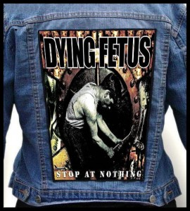 DYING FETUS - Stop at Nothing -- Backpatch